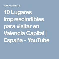 10 Lugares Imprescindibles para visitar en Valencia Capital | España - YouTube