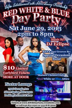 "Red White and Blue Party!   Eclipse Entertainment Group & Silver Lining Partnership Group Presents:  The RED WHITE & BLUE Pre-Independence DAY PARTY (Wear any combination of Red, White, or Blue) Saturday June 29, 2013 2pm to 8pm  at  Nectar Lounge 7926 Georgia Ave Silver Spring, MD 20910 ""Parking in Front & Rear""  Tickets: http://rwbdayparty.eventbrite.com/"
