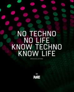 Know Techno - Know Life 💃🙌 Edm Quotes, Rave Quotes, Trip Hop, Dj Carl Cox, Experimental, Lol, Music Party, Sound Waves, Rave Outfits