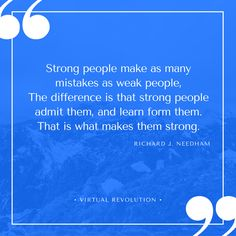 """""""Strong people make as many mistakes as weak people. The difference is that strong people admit them, and learn from them. That is what makes them strong."""" Richard J. Needham. Small Business Quote Inspiration. Perth Marketing Business - Virtual Revolution http://www.facebook.com/MarketingVRA"""