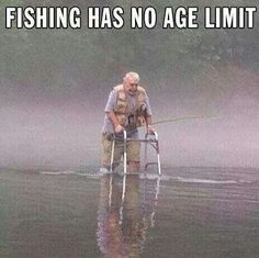 Never too old to go fishing