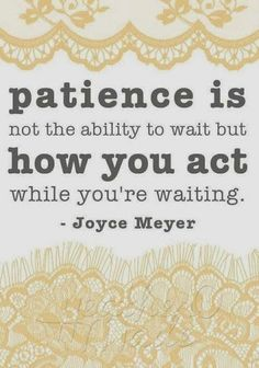 Patience is how you act while you're waiting