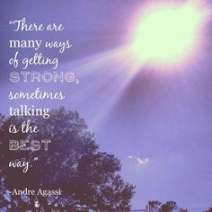 There are many ways of getting stronger, sometimes talking is the best way. Andre Agassi quote #SoulWork #therapy