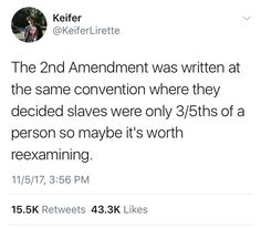 Also the Amendment was written when it took at least a full minute start-to-finish to load and fire just one shot and most muskets only had a range of yards. Things have changed since the time it was written. So yeah, maybe it's worth reexamining. Intersectional Feminism, Thats The Way, Faith In Humanity, Social Issues, Social Justice, Real Talk, Memes, In This World, Equality