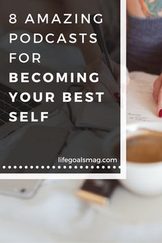 Best podcasts for self growth and becoming your best self. lifegoalsmag.com