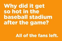Why did it get so hot in the baseball stadium after the game? Funny Jokes And Riddles, Funny Corny Jokes, Funny English Jokes, Short Jokes Funny, Cute Jokes, Cheesy Jokes, Funny Jokes For Kids, Good Jokes, Quick Jokes