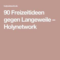 90 Freizeitideen gegen Langeweile – Holynetwork