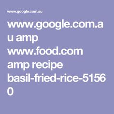 www.google.com.au amp www.food.com amp recipe basil-fried-rice-51560
