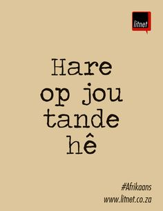 """- rough translation: """"To have hair on your teeth"""" - aprox. meaning: """"To be tough. Inspiring Quotes About Life, Inspirational Quotes, Afrikaanse Quotes, Cartoon Quotes, Idioms, Good Morning Quotes, Slogan, Meant To Be"""
