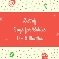 "List of Toys for Babies 0 - 6 Months Old This list of toys for babies 0 – 6 months old is for all of you that are shopping for a baby shower gift, a new baby, Christmas present for a baby, or a ""just because"" gift for a baby.  I remember during my granddaughter's first year it seemed to me like I always needed to get her a new toy to play with.  Amazon deliveries were coming regularly."