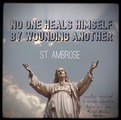 No one heals himself. -St. Ambrose #Catholic #Saint