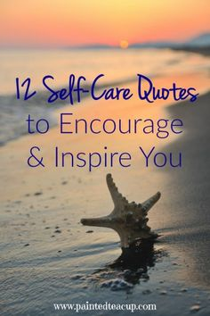 12 encouraging self-care quotes to remind you to take care of yourself and also to remind you that self-care is not selfish!