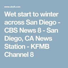 Wet start to winter across San Diego - CBS News 8 - San Diego, CA News Station - KFMB Channel 8