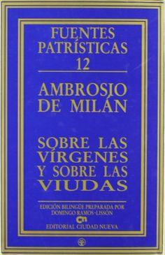 Sobre las vírgenes ; y Sobre las viudas / Ambrosio de Milán ; introducción, traducción y notas de Domingo Ramos-Lissón - Madrid : Ciudad Nueva, 1999