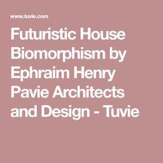 Futuristic House Biomorphism by Ephraim Henry Pavie Architects and Design - Tuvie