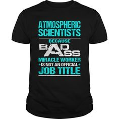 ATMOSPHERIC SCIENTISTS Because BADASS Miracle Worker Isn't An Official Job Title T-Shirts, Hoodies. Get It Now ==► https://www.sunfrog.com/LifeStyle/ATMOSPHERIC-SCIENTISTS-BADASS-T3-Black-Guys.html?id=41382