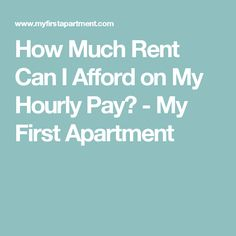 How Much Rent Can I Afford on My Hourly Pay? - My First Apartment