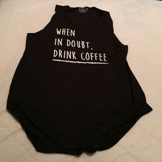 New when in doubt drink coffee soft cotton tank Size extra-large knew when in doubt drink coffee black and white tank top. Cotton very soft. Tops Tees - Short Sleeve