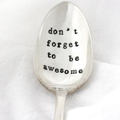 Don't Forget To Be Awesome, Hand stamped coffee spoon. Vintage silverware for a unique gift idea. on Etsy, $20.00