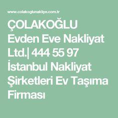 ÇOLAKOĞLU Evden Eve Nakliyat Ltd.| 444 55 97 İstanbul Nakliyat Şirketleri Ev Taşıma Firması