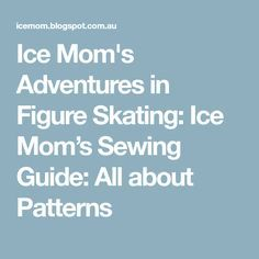 Ice Mom's Adventures in Figure Skating: Ice Mom's Sewing Guide: All about Patterns