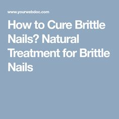 How to Cure Brittle Nails? Natural Treatment for Brittle Nails