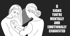 8 Warning Signs You're Mentally and Emotionally Exhausted