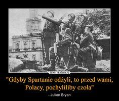 """""""Gdyby Spartanie odżyli, to przed wami, Polacy, pochyliliby czoła"""" – - Julien Bryan Past Tens, Auras, Writing Advice, Wtf Funny, Creepypasta, Poland, Retro, Nostalgia, Life Quotes"""