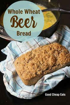 Whole Wheat Beer Bread | Good Cheap Eats