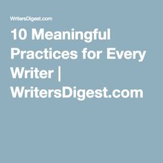 10 Meaningful Practices for Every Writer | WritersDigest.com