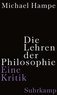 Die Lehren der Philosophie: Eine Kritik von Michael Hampe