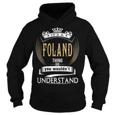 I Love  FOLAND  Its a FOLAND Thing You Wouldnt Understand  T Shirt Hoodie Hoodies YearName Birthday T shirts