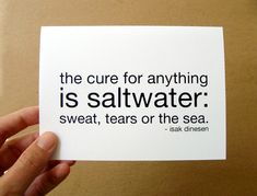 the cure for anything is saltwater sweat tears or the sea sympathy quote card isak denison black and white typography letterhappy etsy. $3.00, via Etsy.