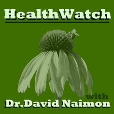 iTunes - Podcasts - Healthwatch with Dr. David Naimon:  Interviews with experts in Natural Medicine, Nutrition, and the Politics of Health by Dr. David Naimon