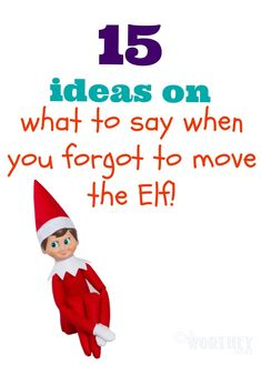 Did you forget to move the Elf again? Need something witty and clever to say to the kids? 15 Ideas on What to Say To The Kids When You Didn't Move The Elf