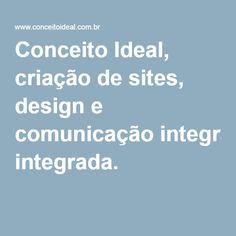 Conceito Ideal, criação de sites, design e comunicação integrada.