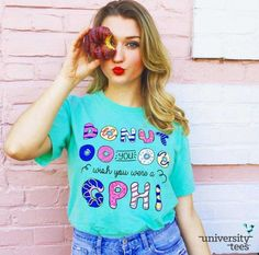 donut you wish you were a | Gamma Phi Beta | Made by University Tees | universitytees.com