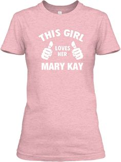 This Girl Loves Her Mary Kay!- LIMITED | Teespring