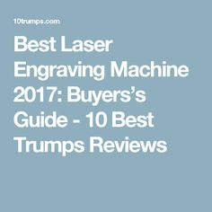 Best Laser Engraving Machine 2017: Buyers's Guide - 10 Best Trumps Reviews