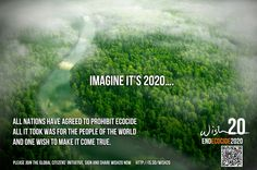 Eradicating Ecocide Wish20 Map  please follow the link on the picture to map your support for the initiative to end mass destruction of nature - ecocide  Thank you