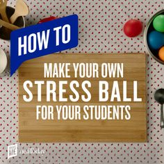 This DIY stress ball is just the thing for that one student who can't sit still in class. Or for yourself (we won't tell).