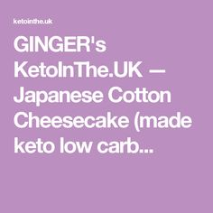 GINGER's KetoInThe.UK — Japanese Cotton Cheesecake (made keto low carb...