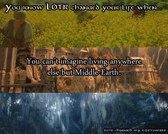 """ you can't imagine living anywhere else but Middle-Earth."""