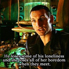 """He loses some of his loneliness and she loses all of her boredom when they meet"" ~ Chris Eccleston <3"