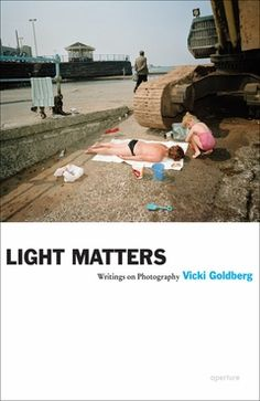 Vicki Goldberg - Light Matters (Aperture; November 30, 2010)