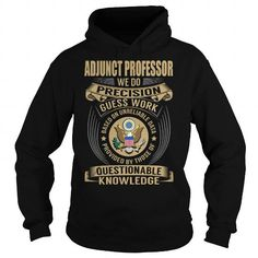 Adjunct Professor We Do Precision Guess Work Knowledge T Shirts, Hoodies. Check price ==► https://www.sunfrog.com/Jobs/Adjunct-Professor-Job-Title-V1-Black-Hoodie.html?41382