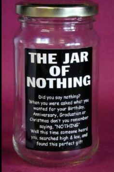 """Jar of nothing for people who say they want """"nothing"""" for their birthday."""