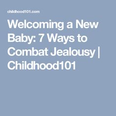 Welcoming a New Baby: 7 Ways to Combat Jealousy | Childhood101
