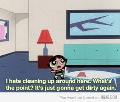 I wouldn't complain if I could clean as fast as a Powerpuff Girl.