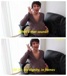 Dan, you've never had any dignity with us. Let's be real here. Dan Howell